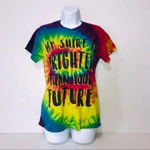 "🦄Tie Dye""My Shirt Is Brighter Than Your Future"""